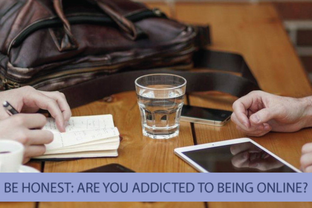 Be Honest: Are You Addicted to Being Online?