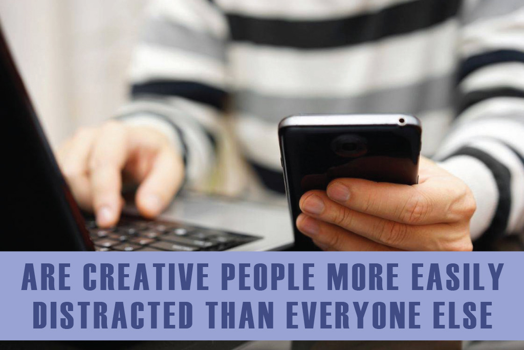 Are Creative People More Easily Distracted Than Everyone Else?
