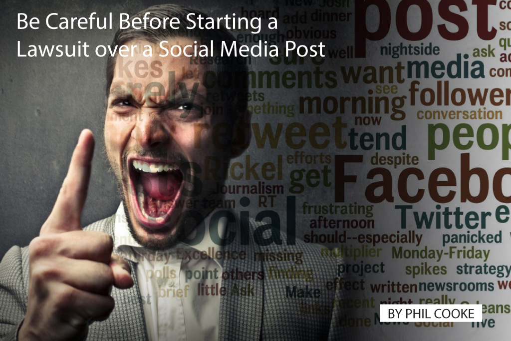 Be Careful Before Starting a Lawsuit over a Social Media Post