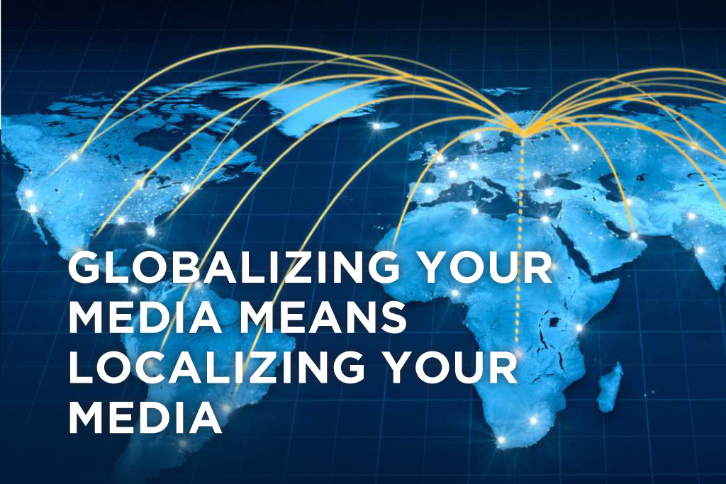 Globalizing Your Media Means Localizing Your Media