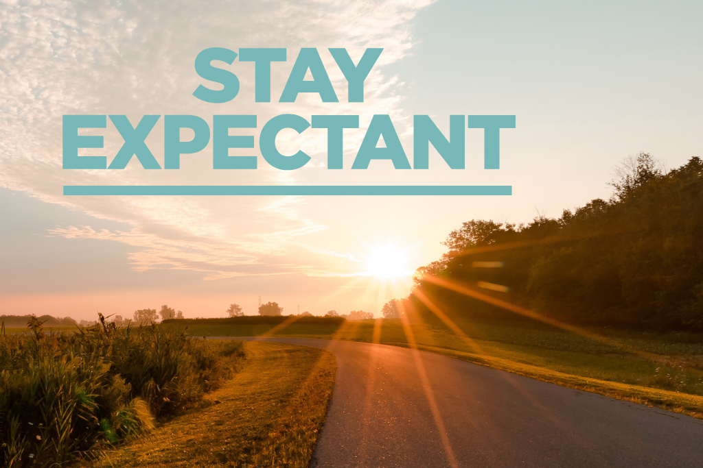 Stay Expectant