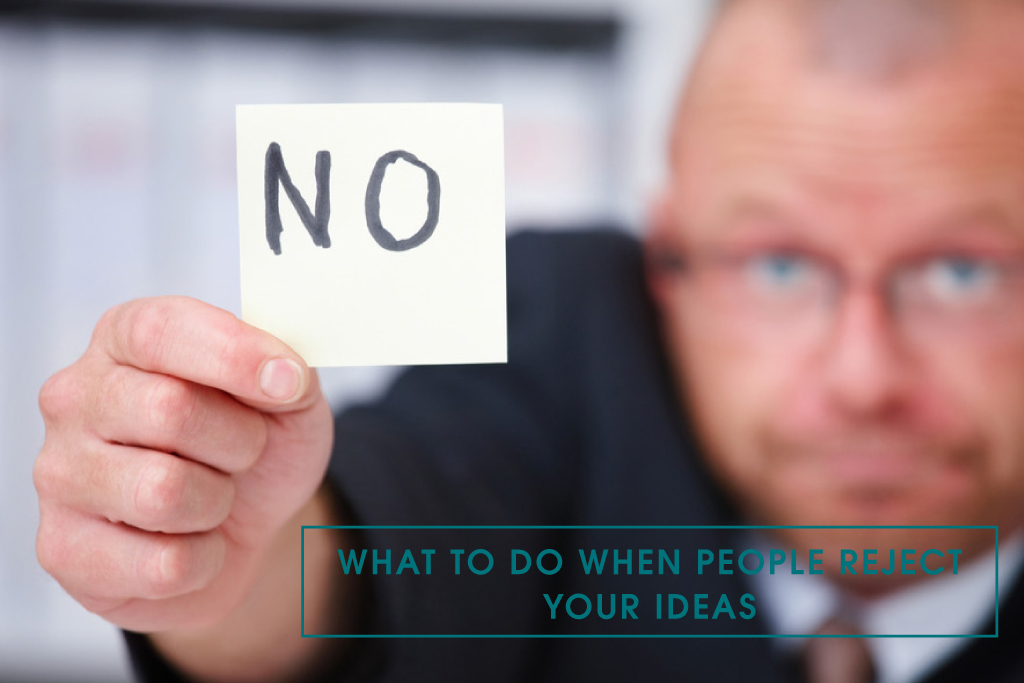 What to do When People Reject Your Ideas