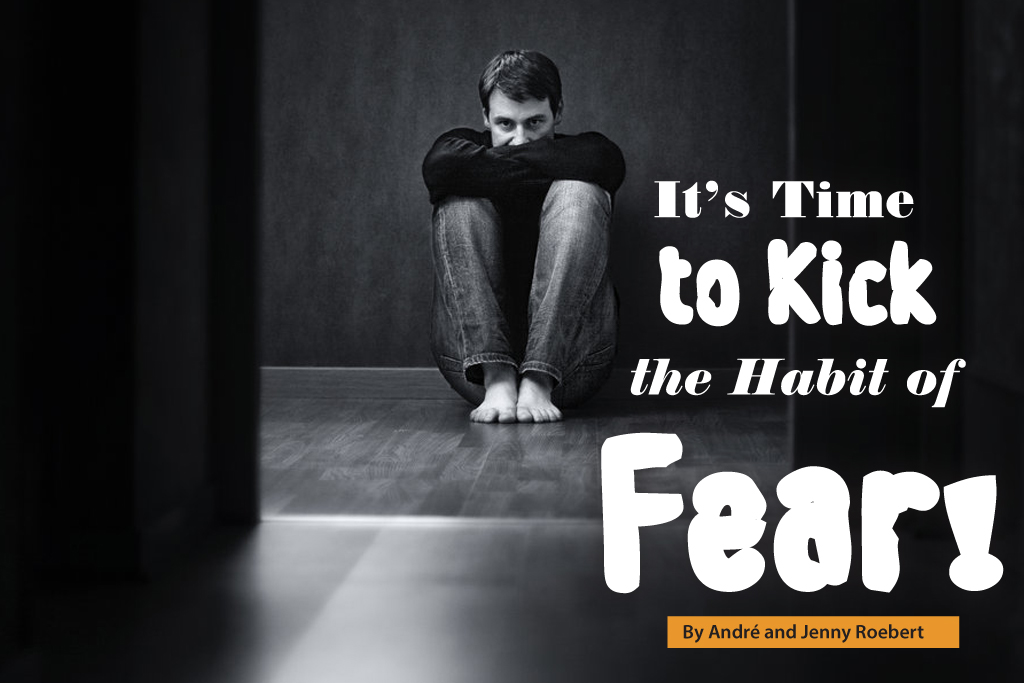 It's Time to Kick the Habit of Fear!