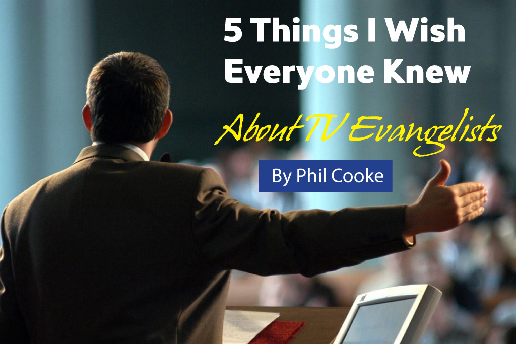 5 Things I Wish Everyone Knew About TV Evangelists