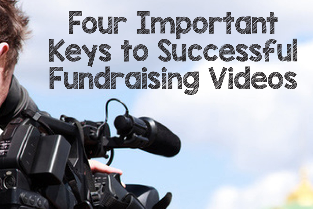 Four Important Keys to Successful Fundraising Videos