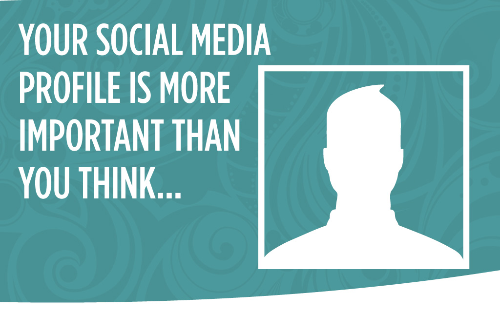 Your Social Media Profile is More Important than you think